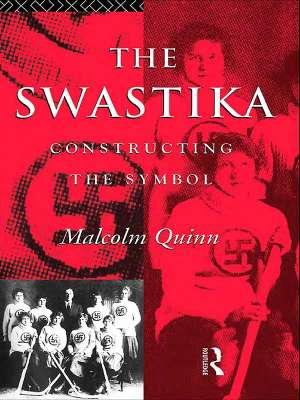 Malcolm Quinn - The Swastika: Constructing the Symbol