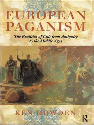 European Paganism: The Realities of Cult from Antiquity to the Middle Ages