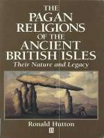 The Pagan Religions of the Ancient British Isles their nature and legacy