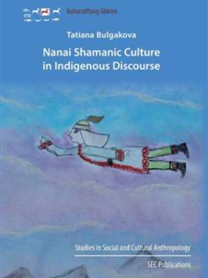 Tatiana Bulgakova - Nanai Shamanic Culture in Indigenous Discourse